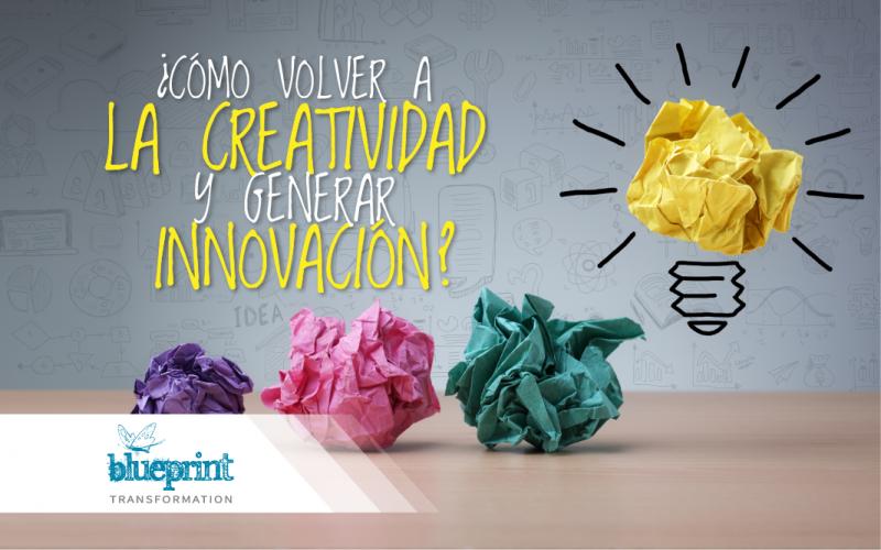 ¿Cómo volver a la creatividad y generar innovación?